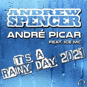 ANDREW SPENCER & ANDRÉ PICAR FEAT. ICE MC - IT'S A RAINY DAY 2021